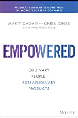 EMPOWERED: Ordinary People, Extraordinary Products (Silicon Valley Product Group) (English Edition) eBook Kindle