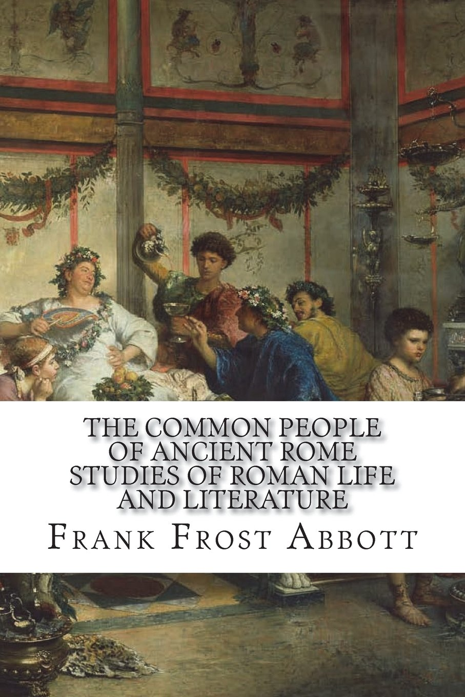 Download The Common People of Ancient Rome Studies of Roman Life and Literature pdf