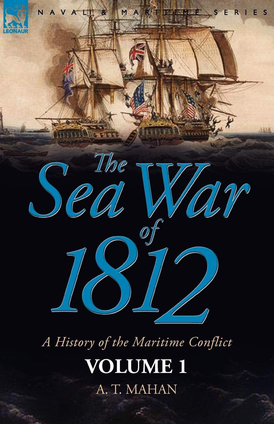 The Sea War of 1812: a History of the Maritime Conflict―Volume 1 ebook