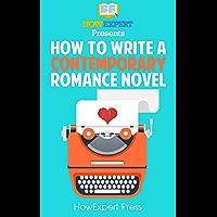 How To Write a Contemporary Romance Novel: Your Step-By-Step Guide To Writing a Contemporary Romance Novel
