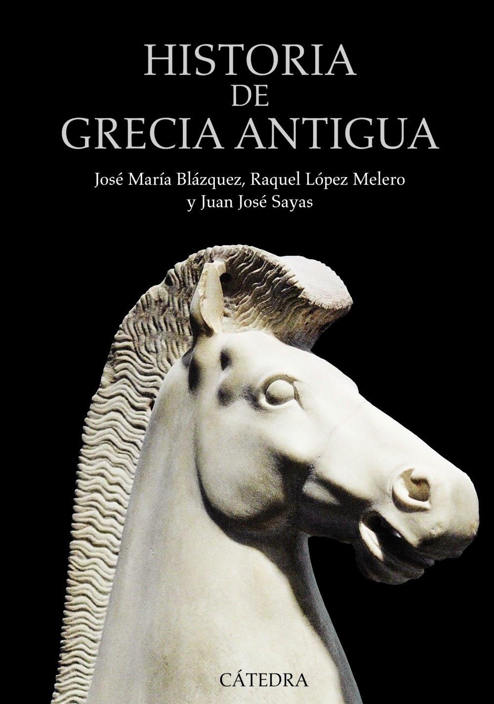 Historia de Grecia Antigua (Historia. Serie Mayor) Tapa blanda – 27 nov 2012 Raquel López Melero Juan José Sayas José María Blázquez Ediciones Cátedra
