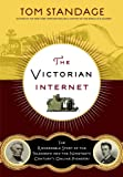 [(The Victorian Internet : The Remarkable Story of the Telegraph and the Nineteenth Century's On-Line Pioneers)] [By (author) Tom Standage ] published on (February, 2014)