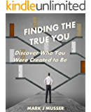Finding the True You: Discover Who You Were Created to Be (Discovery Series Book 1)