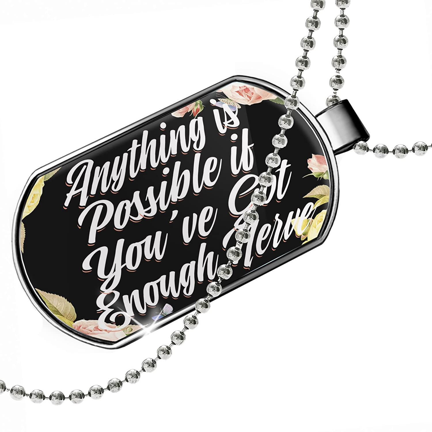 NEONBLOND Personalized Name Engraved Floral Border Anything is Possible if Youve Got Enough Nerve Dogtag Necklace