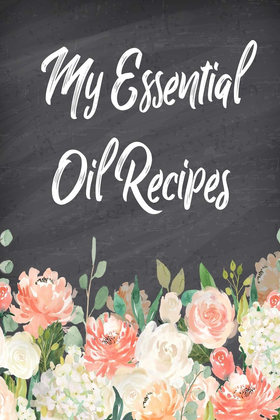My Essential Oil Recipes: Blank Recipe Book
