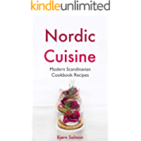 Nordic Cuisine: Modern Scandinavian Cookbook Viking Diet Recipes for Appetizer, Main Course and Desserts - Norwegian, Danish, Swedish, Icelandic and Finnish Kitchen