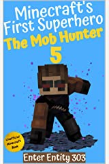 The Mob Hunter 5: Enter Entity 303 (Unofficial Minecraft Superhero Series) (Minecraft's First Superhero) Kindle Edition