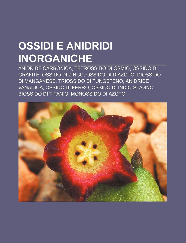 Ossidi e anidridi inorganiche: Anidride carbonica, Tetrossido di osmio, Ossido di grafite, Ossido di zinco, Ossido di diazoto: Amazon.es: Fonte: Wikipedia: ...