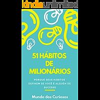 51 Hábitos de Milionários: Pense como um milionário para ser um