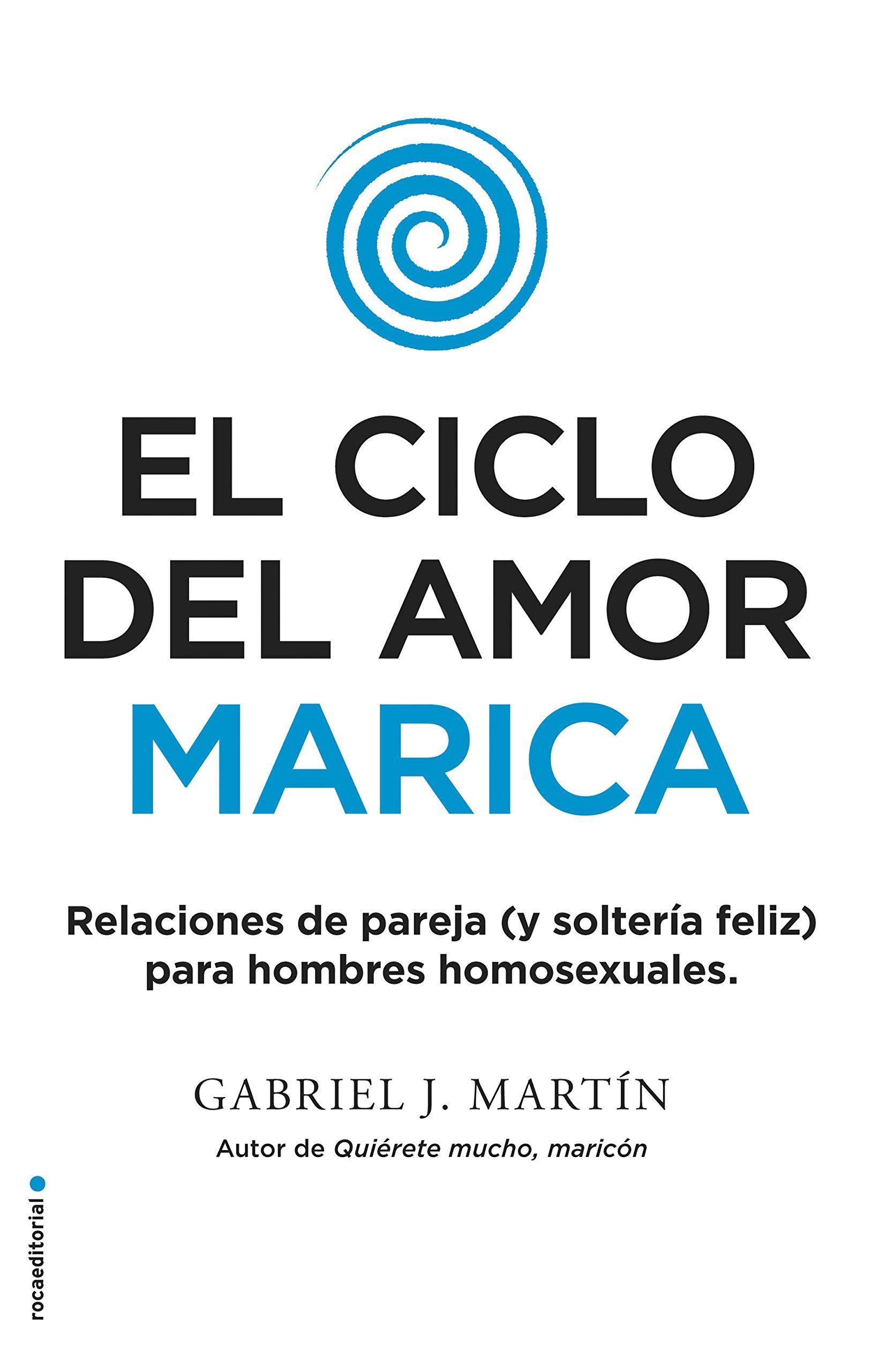 El ciclo del amor marica (No Ficción) Tapa blanda – 12 abr 2017 Gabriel J. Martín Roca Editorial 8416700613 General