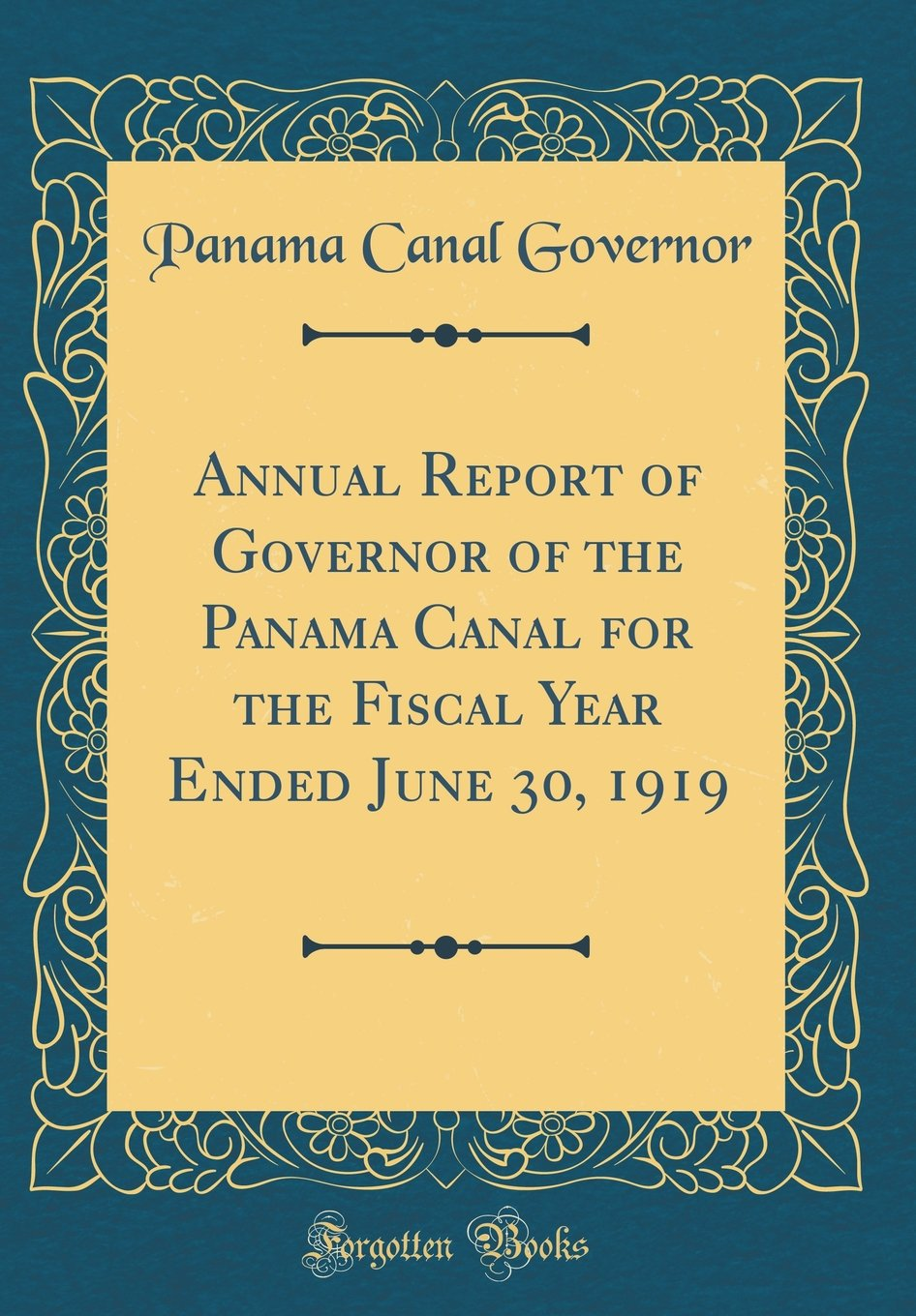 Download Annual Report of Governor of the Panama Canal for the Fiscal Year Ended June 30, 1919 (Classic Reprint) pdf
