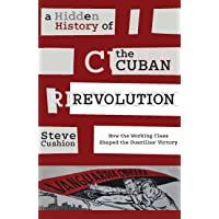 A Hidden History of the Cuban Revolution: How the Working Class Shaped the Guerillasa Victory