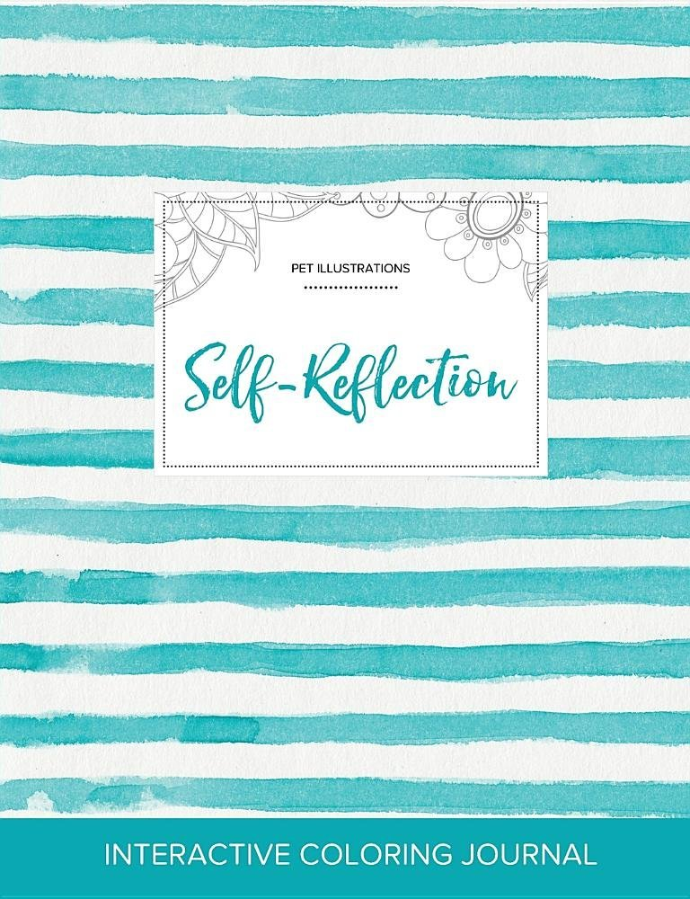 Download Adult Coloring Journal: Self-Reflection (Pet Illustrations, Turquoise Stripes) PDF