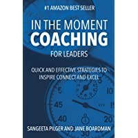 In The Moment Coaching For Leaders (paperback): Quick and Effective Strategies to Inspire Connect and Excel
