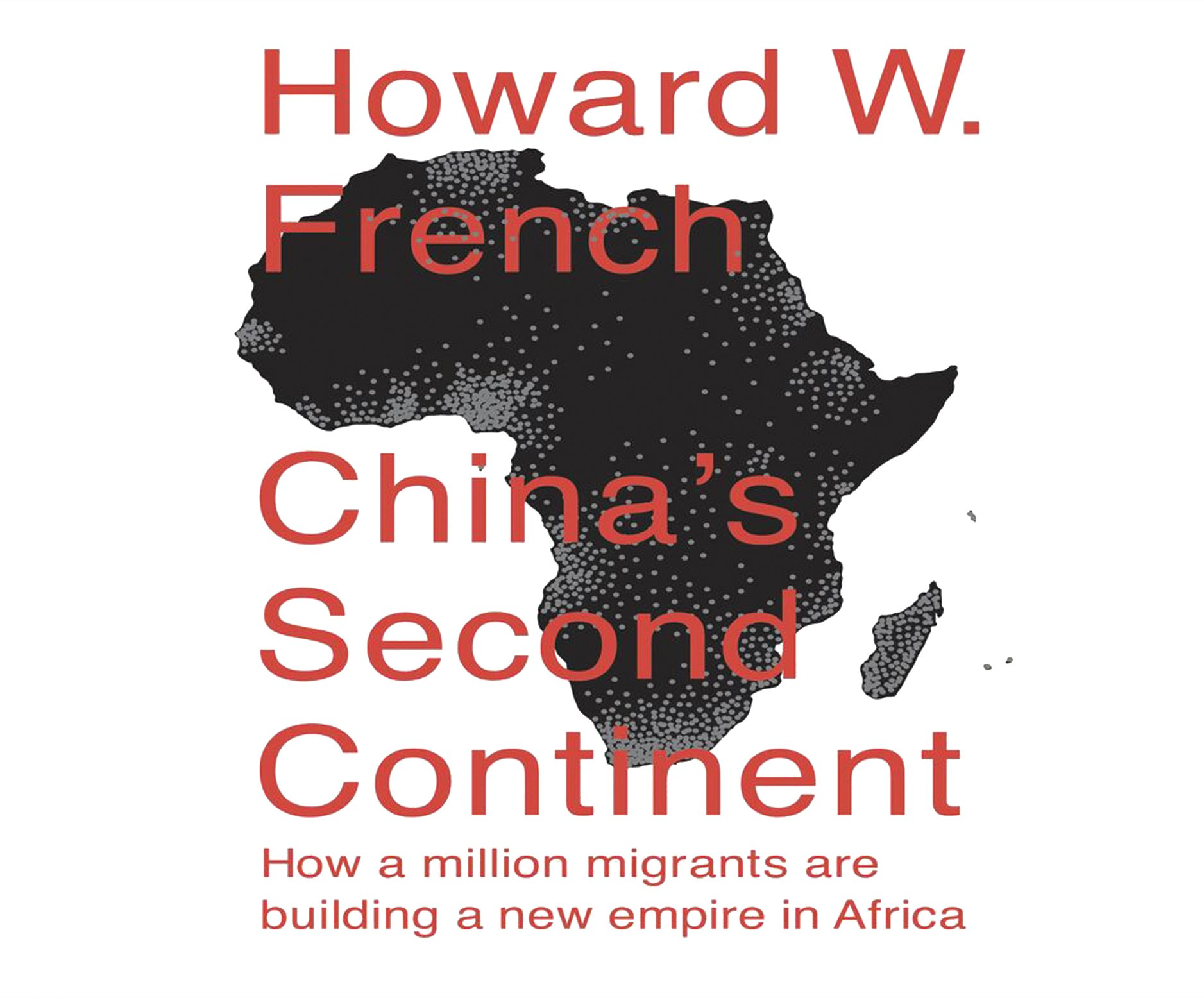 China's Second Continent: How a Million Migrants Are Building a New Empire  in Africa: Howard French, Don Hagen: 9781520019635: Amazon.com: Books