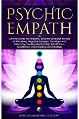 PSYCHIC EMPATH: Secrets of Psychic and Empaths and a Guide to Developing Abilities Such as Intuition, Clairvoyance, Telepathy, Aura Reading, Healing Mediumship, and Connecting to Your Spirit Guides Kindle Edition