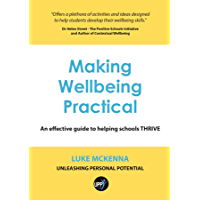 MAKING WELLBEING PRACTICAL: AN EFFECTIVE GUIDE TO HELPING SCHOOLS THRIVE