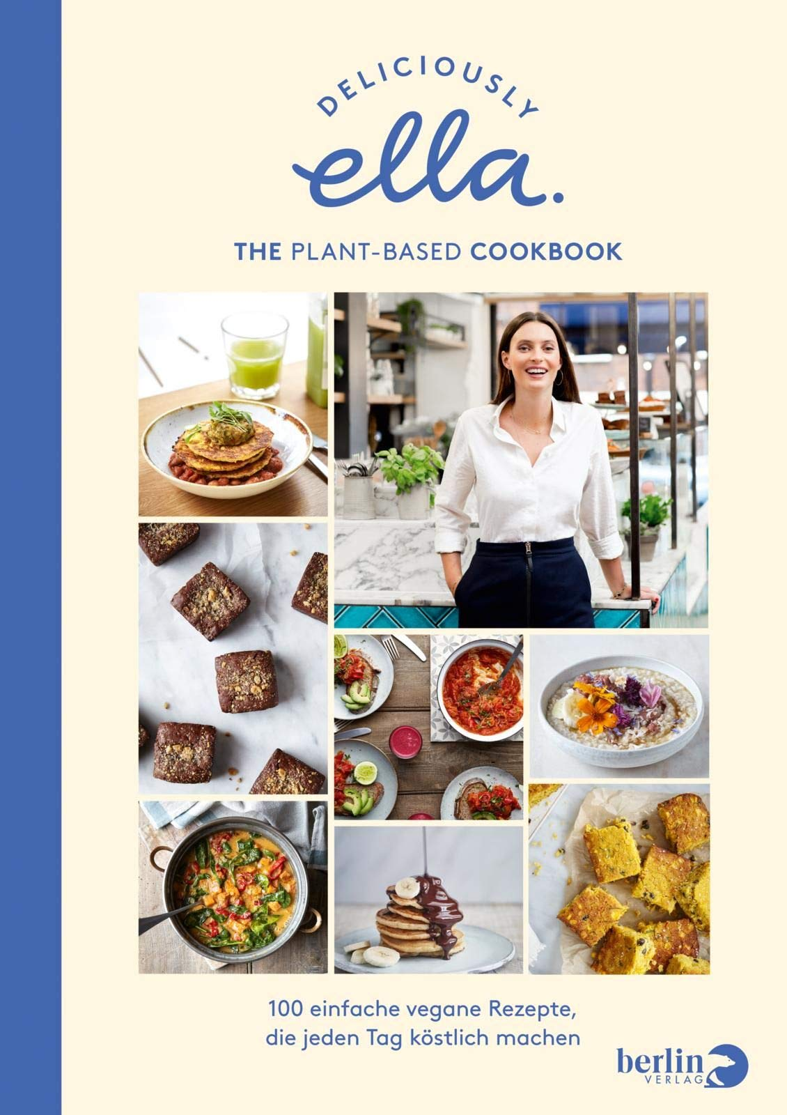Deliciously Ella. The Plant Based Cookbook  100 Einfache Vegane Rezepte Die Jeden Tag Köstlich Machen