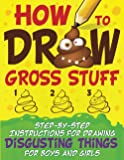 How to Draw Gross Stuff: Step-by-Step Instructions for Drawing Disgusting Things for Boys and Girls