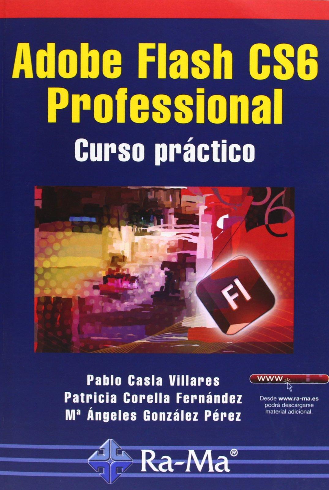 Adobe Flash CS6 Professional. Curso Práctico Tapa blanda – 30 abr 2013 Pablo Casla Villares ANTONIO GARCIA TOME Ra-Ma 8499642209