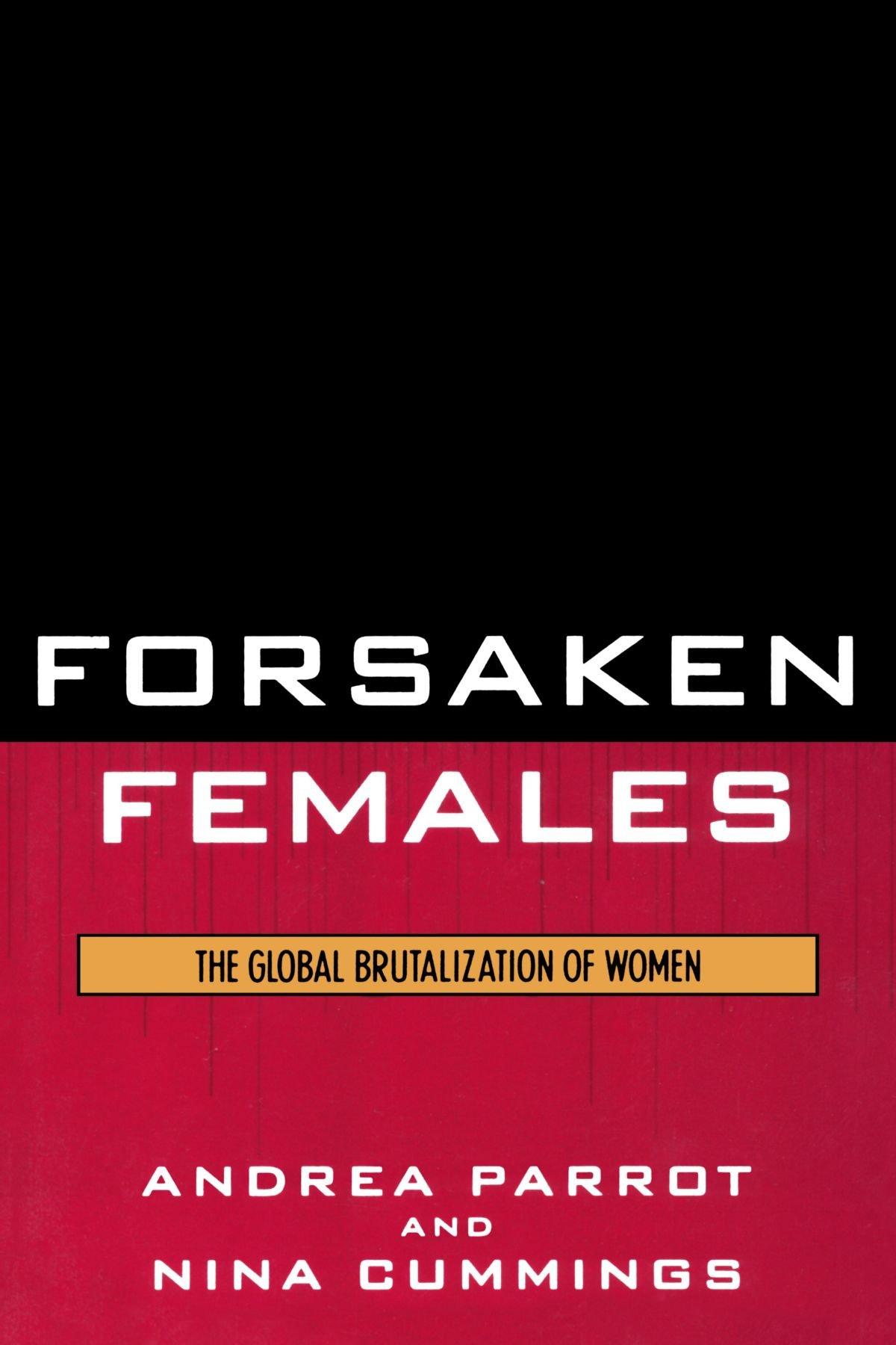 Forsaken Females: The Global Brutalization of Women