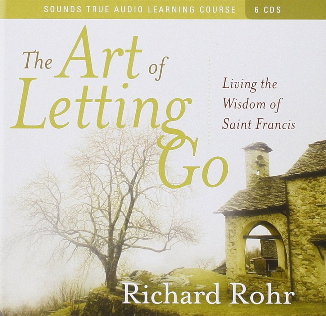 The Art Of Letting Go: Living The Wisdom Of St Francis: Richard Rohr:  9781591797524: Amazon: Books