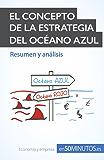 El concepto de la estrategia del océano azul: Las claves de la estrategia de éxito empresarial para innovar y superar a la competencia (Gestión y Marketing) (Spanish Edition)