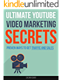 ULTIMATE YOUTUBE VIDEO MARKETING SECRETS: Start Making Passive Income, Proven Ways to Make Money Using YouTube, Get Traffic and Sales from Video Marketing