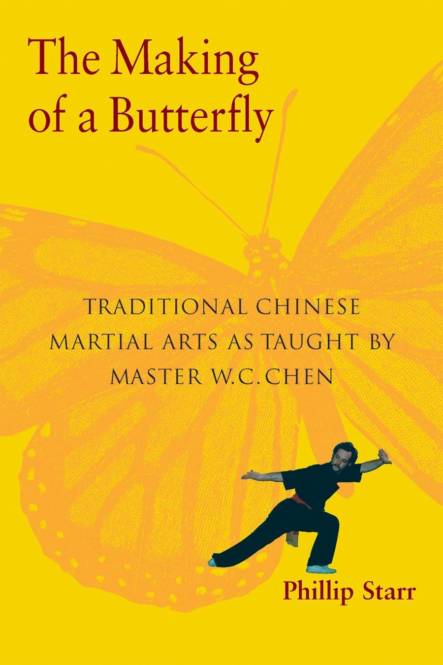 The Making of a Butterfly: Traditional Chinese Martial Arts As Taught by Master W. C. Chen PDF
