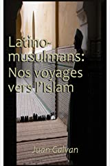 Latino-Musulmans : Nos voyages vers l'Islam (French Edition) Kindle Edition