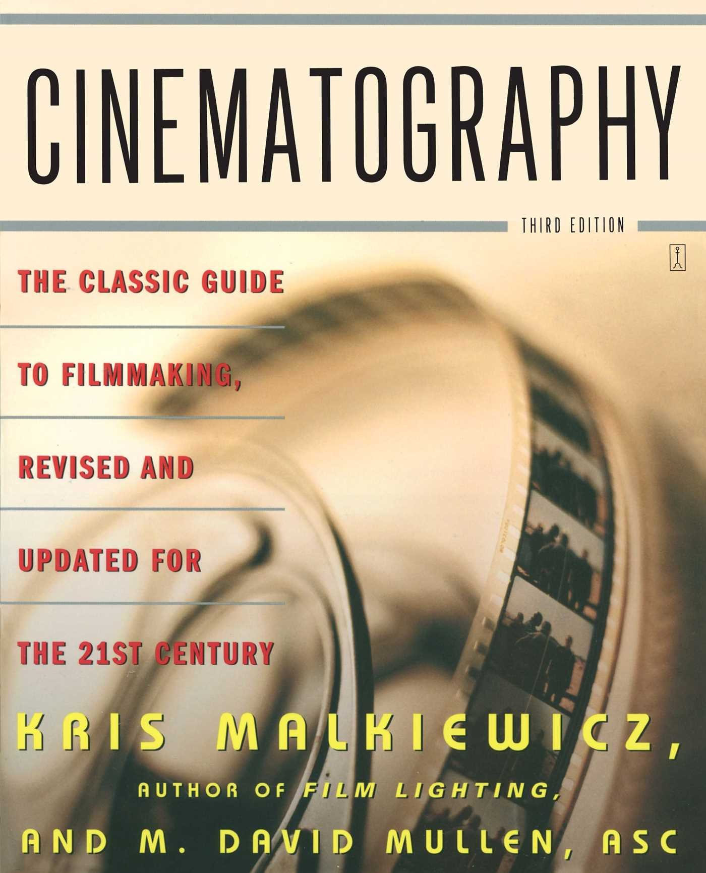 Cinematography third edition the classic guide to filmmaking cinematography third edition the classic guide to filmmaking revised and updated for the 21st century amazon kris malkiewicz m david mullen fandeluxe Choice Image