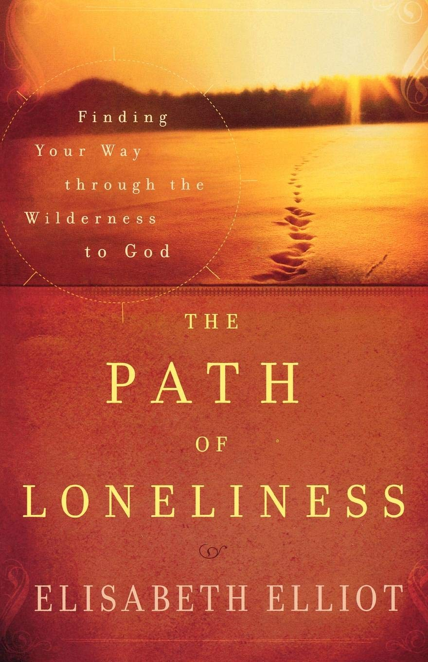 The Path of Loneliness: Finding Your Way Through the Wilderness to God:  Elisabeth Elliot: 8601400635018: Amazon.com: Books
