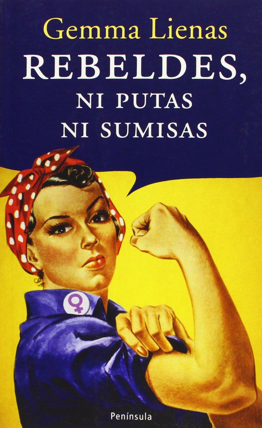 Rebeldes, ni putas ni sumisas (ATALAYA PEQUEÑO): Amazon.es: Gemma Lienas: Libros