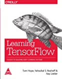 Learning Tensor Flow: A Guide to Building Deep Learning Systems