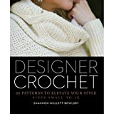 Designer Crochet: 32 Patterns to Elevate Your Style: Sizes Small to 5X