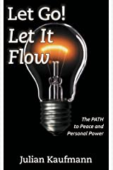 Let Go! Let It Flow: The PATH To Peace And Personal Power Kindle Edition
