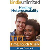 Healing Heterosexuality: Time, Touch & Talk (English Edition)