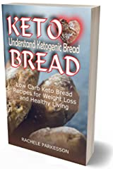 KETO BREAD: Understand Ketogenic Bread, Low Carb Keto Bread Recipes for Weight Loss and Healthy Living Kindle Edition