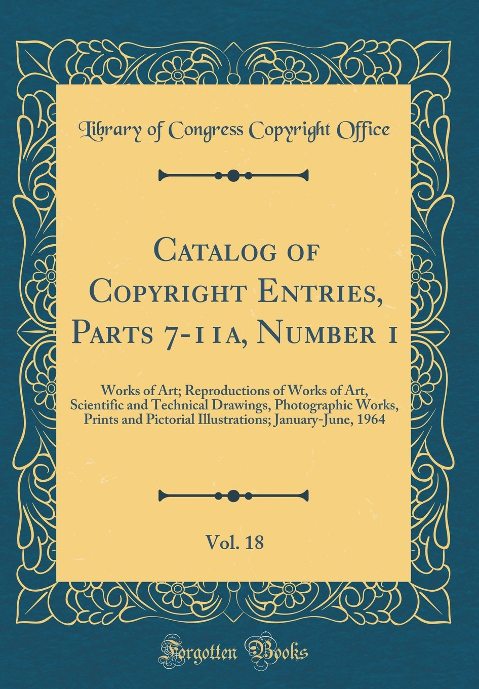Download Catalog of Copyright Entries, Parts 7-11a, Number 1, Vol. 18: Works of Art; Reproductions of Works of Art, Scientific and Technical Drawings, ... January-June, 1964 (Classic Reprint) pdf