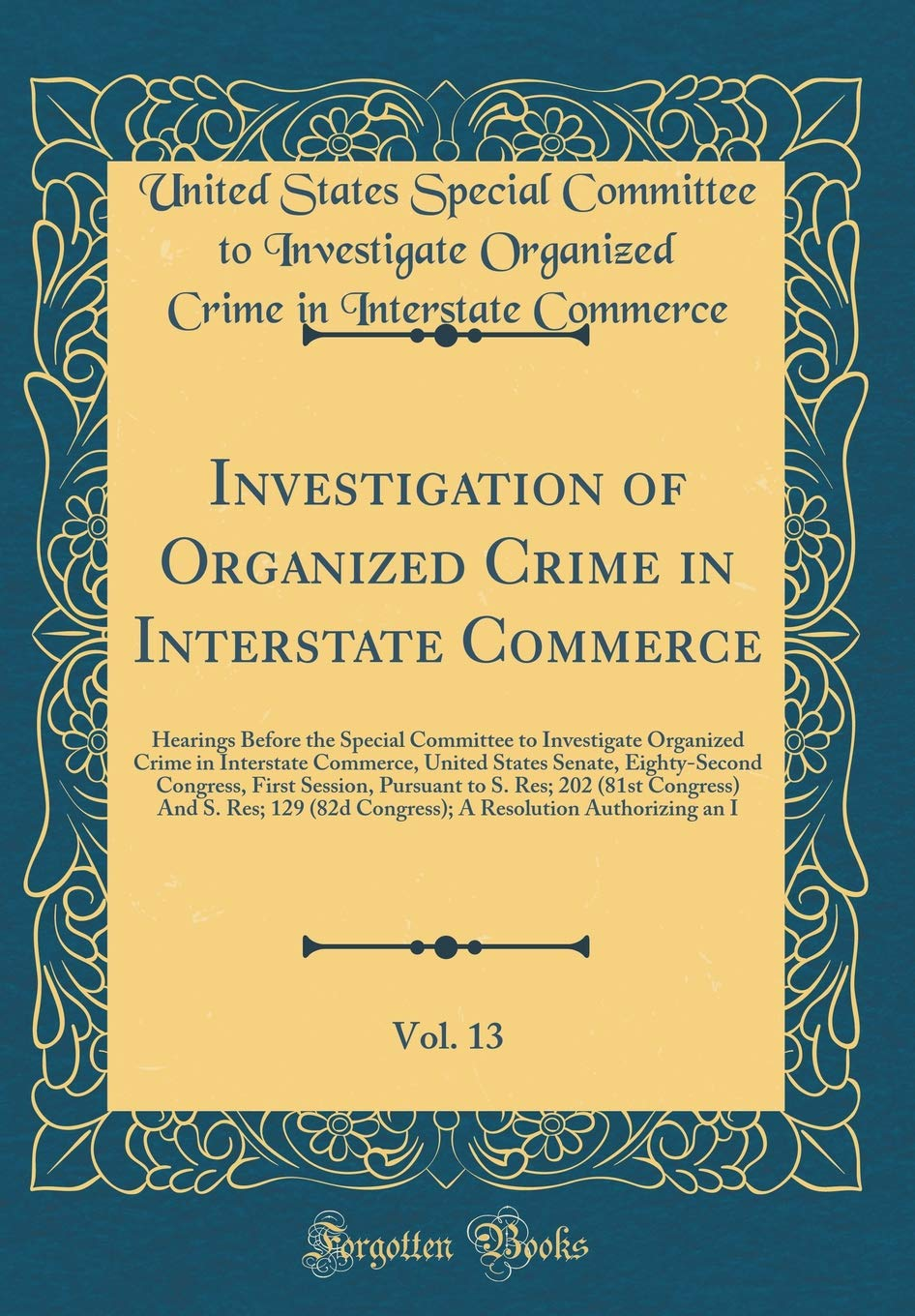 Download Investigation of Organized Crime in Interstate Commerce, Vol. 13: Hearings Before the Special Committee to Investigate Organized Crime in Interstate ... Session, Pursuant to S. Res; 202 (81st Congr ebook