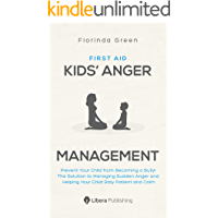 First Aid: Kids' Anger Management: Prevent Your Child from Becoming a Bully! The Solution to Managing Sudden Anger and Helping Your Child Stay Patient and Calm