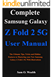 Complete Samsung Galaxy Z Fold 2 5G User Manual : The Ultimate Tips, Tricks and Hidden Features to Mastering your New…