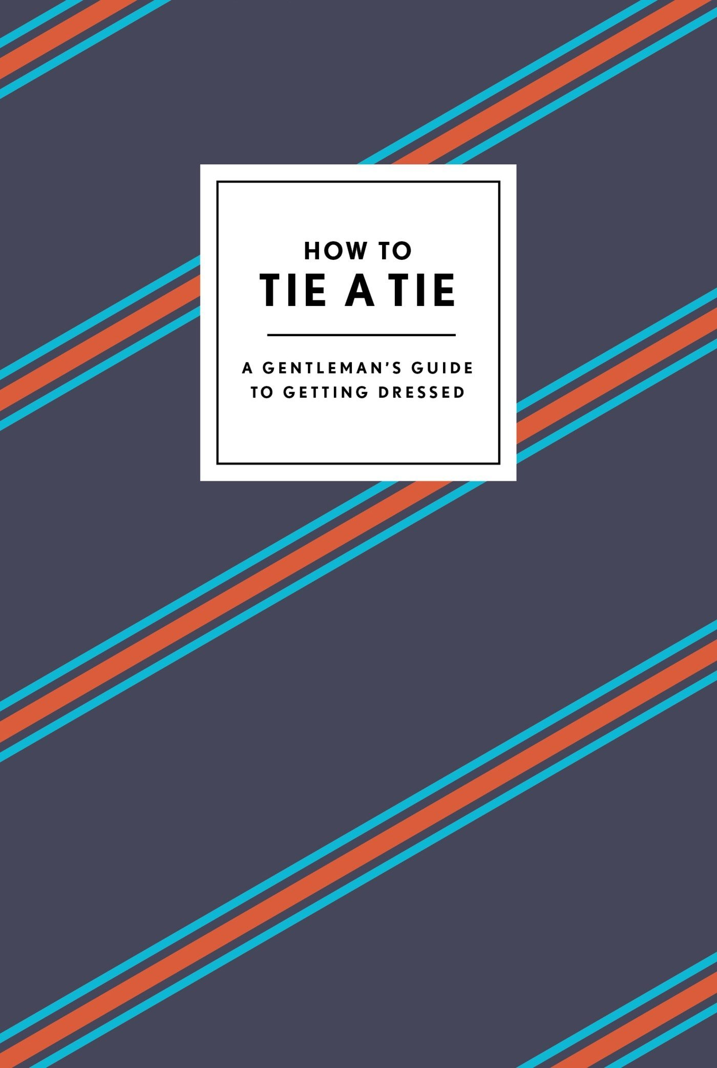 How to Tie a Tie: A Gentleman's Guide to Getting Dressed (How To Series) pdf