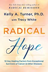 Radical Hope: 10 Key Healing Factors from Exceptional Survivors of Cancer & Other Diseases Kindle Edition