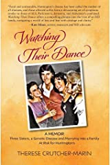 Watching Their Dance: Three Sisters, A Genetic Disease and Marrying into a Family At Risk for Huntington's Kindle Edition