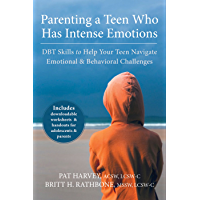 Parenting a Teen Who Has Intense Emotions: DBT Skills to Help Your Teen Navigate Emotional and Behavioral Challenges