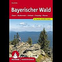 Bayerischer Wald: Cham, Bodenmais, Zwiesel, Freyung, Passau. 54 Touren. Mit GPS-Tracks (Rother Wanderführer) (German Edition)