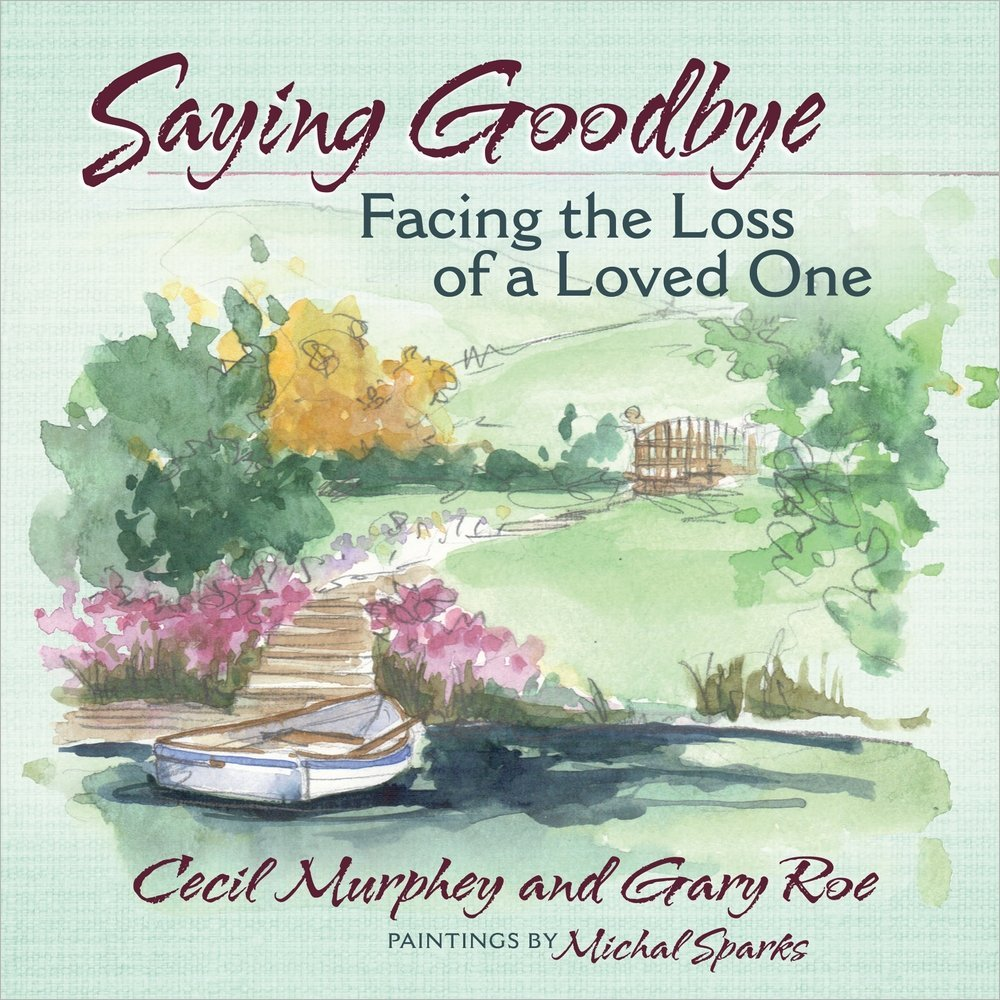 Saying goodbye facing the loss of a loved one cecil murphey gary saying goodbye facing the loss of a loved one cecil murphey gary roe michal sparks 9780736950596 amazon books kristyandbryce Image collections