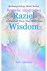 Archangelology, Raziel, Wisdom: If You Call Them They Will Come (Archangelology Book Series 4) Kindle Edition