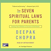 The Seven Spiritual Laws for Parents: Guiding Your Children to Success and Fulfillment